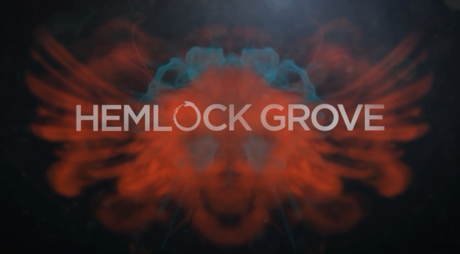 """FECHA PARA LA ENTREGA FINAL DE """"HEMLOCK GROVE"""""""