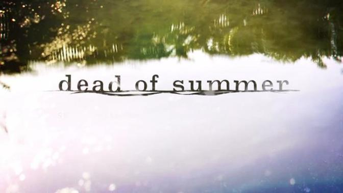 """DEAD OF SUMMER"" : PILOT REVIEW"