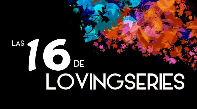 2016 : LAS 16 DE LOVINGSERIES