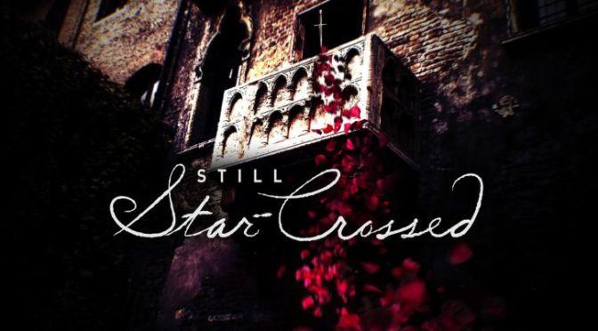 """STILL STAR-CROSSED"" : CANCELADA Y ENVIADA AL SÁBADO NOCHE"