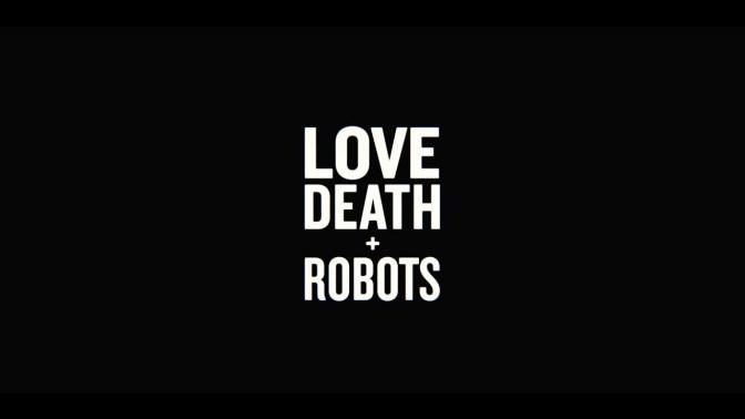 FECHA DE ESTRENO PARA 'LOVE DEATH AND ROBOTS'