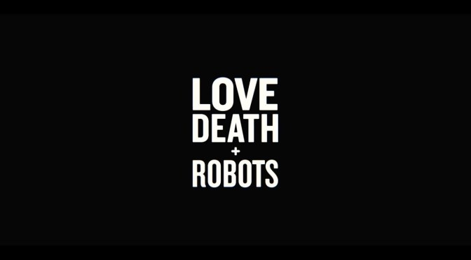 'LOVE, DEATH AND ROBOTS' RENUEVA EN NETFLIX