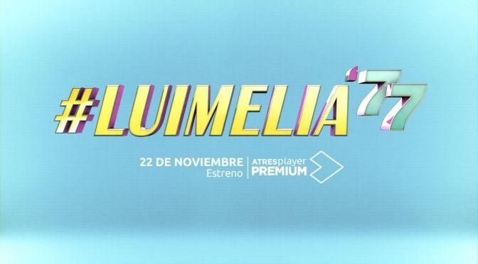 ATRESPLAYER PREMIUM ANUNCIA '#LUIMELIA 77'