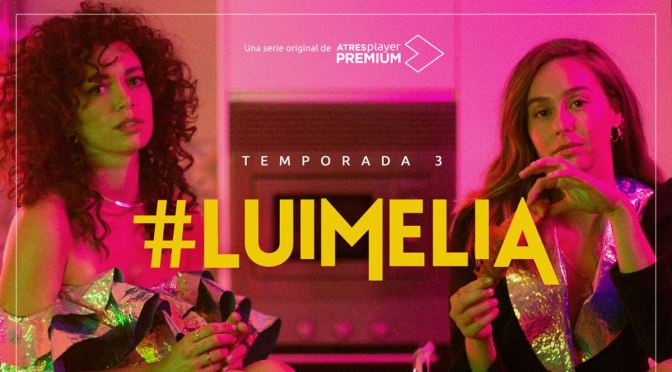 ATRESMEDIA ANUNCIA FECHA PARA LA TERCERA TEMPORADA DE '#LUIMELIA'