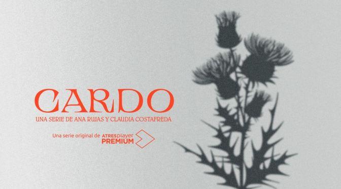 'CARDO' ES LA NUEVA SERIE DE ATRESPLAYER